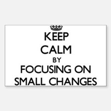 Keep Calm by focusing on Small Changes Decal