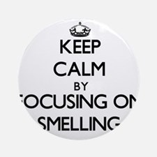 Keep Calm by focusing on Smelling Ornament (Round)