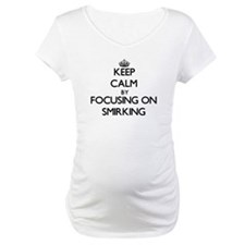 Keep Calm by focusing on Smirkin Shirt