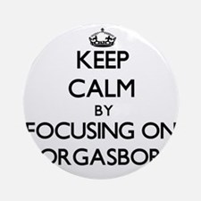 Keep Calm by focusing on Smorgasb Ornament (Round)