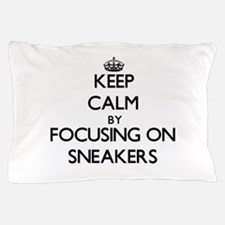 Keep Calm by focusing on Sneakers Pillow Case
