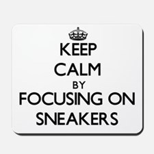 Keep Calm by focusing on Sneakers Mousepad