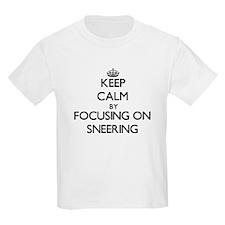 Keep Calm by focusing on Sneering T-Shirt