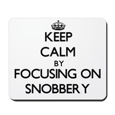 Keep Calm by focusing on Snobbery Mousepad