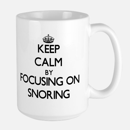 Keep Calm by focusing on Snoring Mugs