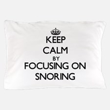 Keep Calm by focusing on Snoring Pillow Case