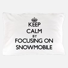 Keep Calm by focusing on Snowmobile Pillow Case