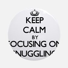 Keep Calm by focusing on Snugglin Ornament (Round)
