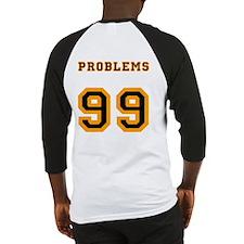 99 Problems Baseball Jersey