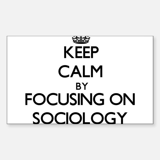 Keep Calm by focusing on Sociology Decal