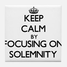 Keep Calm by focusing on Solemnity Tile Coaster