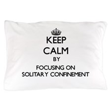 Keep Calm by focusing on Solitary Conf Pillow Case