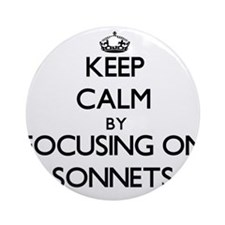Keep Calm by focusing on Sonnets Ornament (Round)