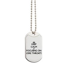 Keep Calm by focusing on Sore Throats Dog Tags