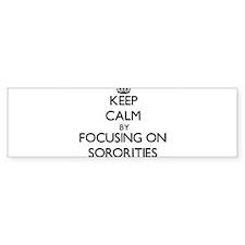 Keep Calm by focusing on Sororities Bumper Bumper Bumper Sticker
