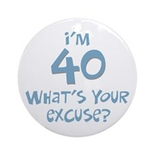 40th birthday excuse Ornament (Round)