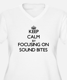 Keep Calm by focusing on Sound B Plus Size T-Shirt