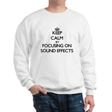 Keep Calm by focusing on Sound Effects Sweatshirt