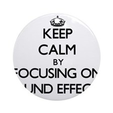 Keep Calm by focusing on Sound Ef Ornament (Round)