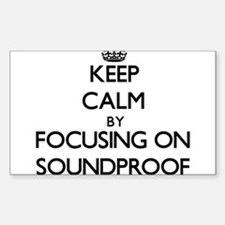 Keep Calm by focusing on Soundproof Decal