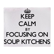 Keep Calm by focusing on Soup Kitche Throw Blanket