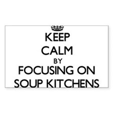 Keep Calm by focusing on Soup Kitchens Decal