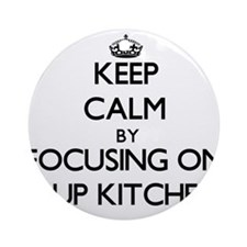 Keep Calm by focusing on Soup Kit Ornament (Round)