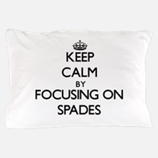 Keep Calm by focusing on Spades Pillow Case