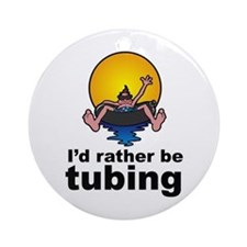 I'd Rather be tubing River Sport Ornament (Round)