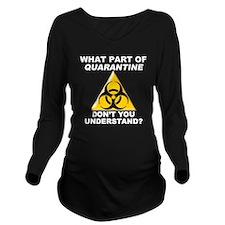 Quarantine Long Sleeve Maternity T-Shirt