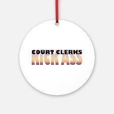 Court Clerks Kick Ass Ornament (Round)