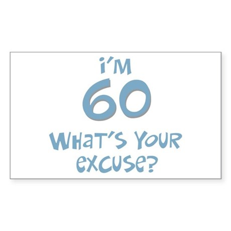60th birthday excuse Rectangle Sticker