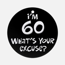 60th birthday excuse Ornament (Round)
