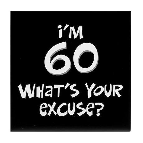60th birthday excuse Tile Coaster