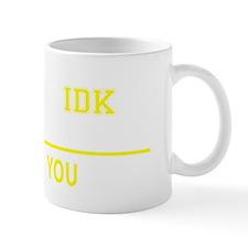 Unique Idk Mug