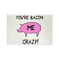 You're Bacon Me Crazy Rectangle Magnet