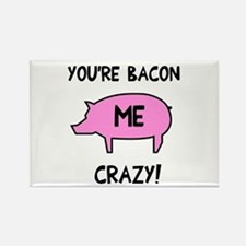You're Bacon Me Crazy Rectangle Magnet