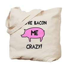 You're Bacon Me Crazy Tote Bag