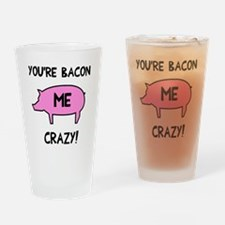You're Bacon Me Crazy Drinking Glass
