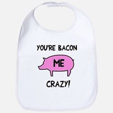 You're Bacon Me Crazy Bib