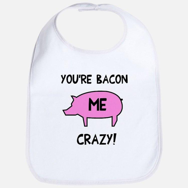 You're Bacon Me Crazy Bib