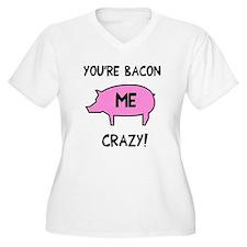 You're Bacon Me C T-Shirt
