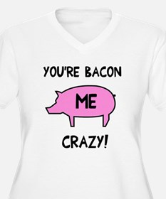 You're Bacon Me C T-Shirt