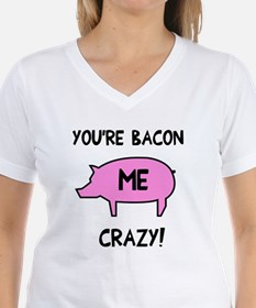 You're Bacon Me Crazy Shirt