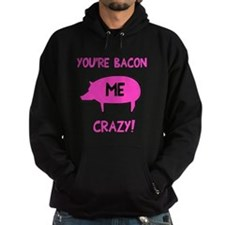 You're Bacon Me Crazy Hoodie