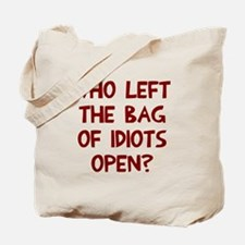 Who left the of idiots open? Tote Bag