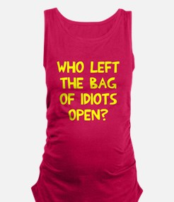 Who left the of idiots open? Maternity Tank Top