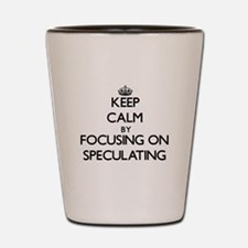 Keep Calm by focusing on Speculating Shot Glass