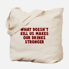 Makes our drinks stronger Tote Bag
