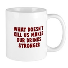 Makes our drinks stronger Mug